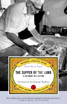 The Supper of the Lamb: A Culinary Reflection - Capon, Robert Farrar, and Madison, Deborah (Introduction by)