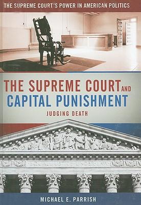 The Supreme Court and Capital Punishment: Judging Death - Parrish, Michael