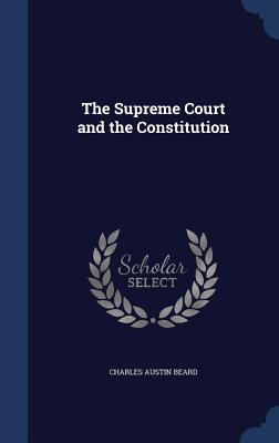 The Supreme Court and the Constitution - Beard, Charles Austin