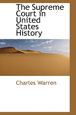 The Supreme Court in United States History - Warren, Charles, Professor, PhD