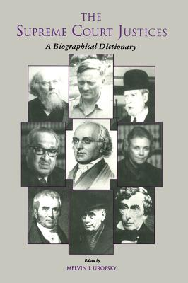 The Supreme Court Justices: A Biographical Dictionary - Urofsky, Melvin (Editor)