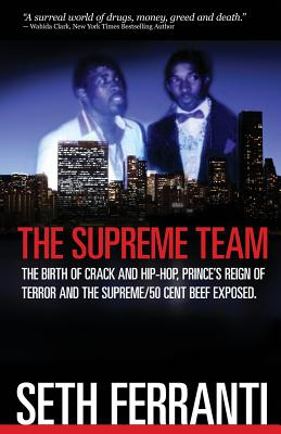 The Supreme Team: The Birth of Crack and Hip-Hop, Prince's Reign of Terror and the Supreme/50 Cent Beef Exposed - Ferranti, Seth