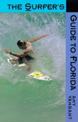 The Surfer's Guide to Florida - Vansant, Amy