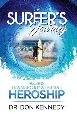 The Surfer's Journey: The Path to Transformational Heroship - Kennedy, Dr Don