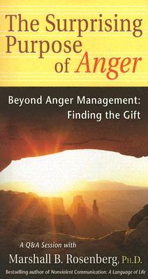 The Surprising Purpose of Anger: Beyond Anger Management: Finding the Gift - Rosenberg, Marshall B, PhD