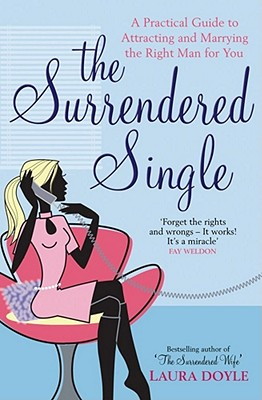 The Surrendered Single: A Practical Guide To Attracting And Marrying The Right Man  For You - Doyle, Laura