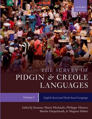 The Survey of Pidgin and Creole Languages: Volume 1: English-based and Dutch-based Languages - Michaelis, Susanne Maria (Editor), and Maurer, Philippe (Editor), and Haspelmath, Martin (Editor)