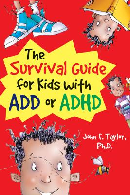 The Survival Guide for Kids with ADD or ADHD - Taylor, John F, PH.D.