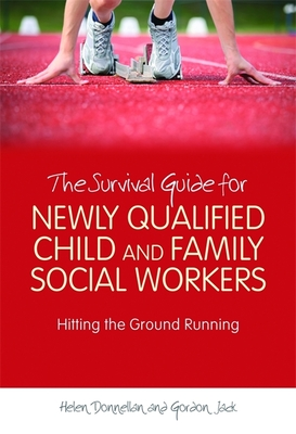 The Survival Guide for Newly Qualified Child and Family Social Workers: Hitting the Ground Running - Donnellan, Helen, and Jack, Gordon