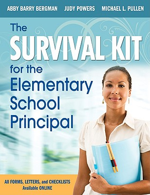 The Survival Kit for the Elementary School Principal - Bergman, Abby B, and Powers, Judith E, and Pullen, Michael L
