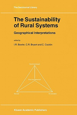 The Sustainability of Rural Systems: Geographical Interpretations - Bowler, I. R. (Editor), and Bryant, C.R. (Editor), and Cocklin, Chris (Editor)