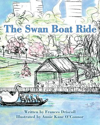 The Swan Boat Ride - Driscoll, Frances, and Faye, Jacey (Editor)