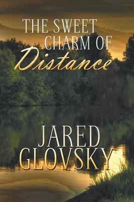 The Sweet Charm of Distance - Glovsky, Jared