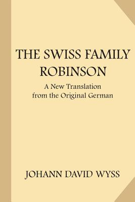 The Swiss Family Robinson: A Translation from the Original German - Wyss, Johann David