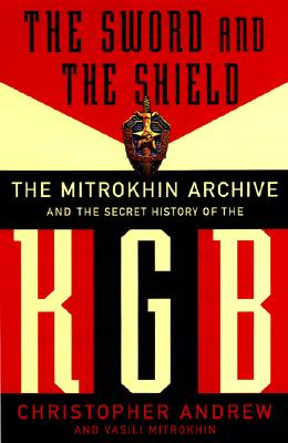 The Sword and the Shield: The Mitrokhin Archive and the Secret History of the KGB - Andrew, Christopher