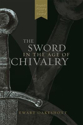 The Sword in the Age of Chivalry - Oakeshott, Ewart
