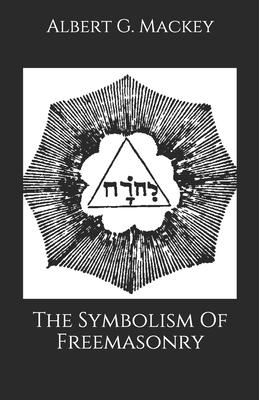 The Symbolism Of Freemasonry - Mackey, Albert G