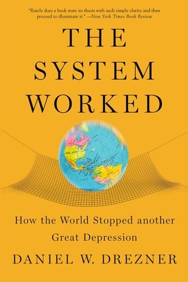 The System Worked: How the World Stopped Another Great Depression - Drezner, Daniel W