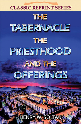 The Tabernacle the Priesthood and the Offerings - Soltau, Henry W