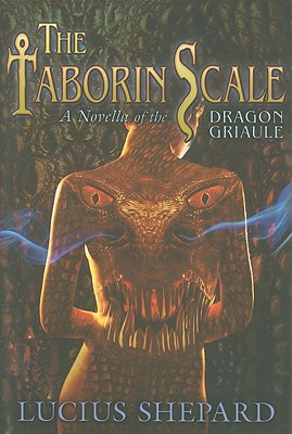 The Taborin Scale: A Novella of the Dragon Griaule - Shepard, Lucius, and Gevers, Nick (Editor)