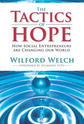The Tactics of Hope: How Social Entrepreneurs Are Changing Our World - Welch, Wilford, and Hopkins, David