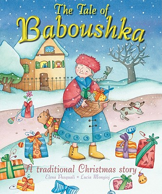 The Tale of Baboushka: A Traditional Christmas Story - Pasquali, Elena