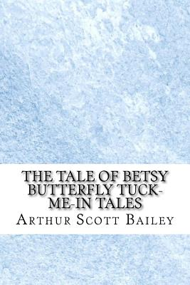 The Tale of Betsy Butterfly Tuck-Me-In Tales - Bailey, Arthur Scott