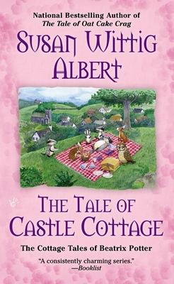 The Tale of Castle Cottage - Albert, Susan Wittig, Ph.D.