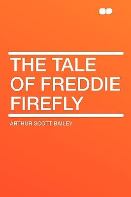 The Tale of Freddie Firefly - Bailey, Arthur Scott