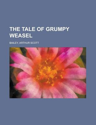 The Tale of Grumpy Weasel - Bailey, Arthur Scott