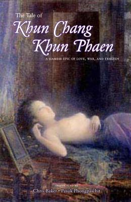 The Tale of Khun Chang Khun Phaen - Baker, Chris (Translated by), and Phongpaichit, Pasuk (Translated by)