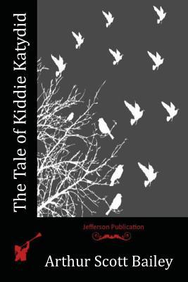 The Tale of Kiddie Katydid - Bailey, Arthur Scott