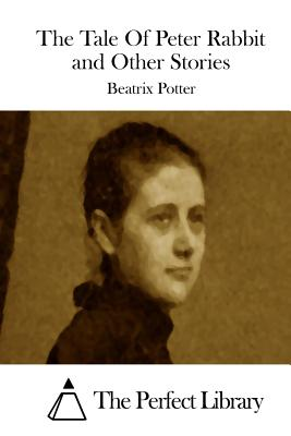 The Tale of Peter Rabbit and Other Stories - Potter, Beatrix, and The Perfect Library (Editor)