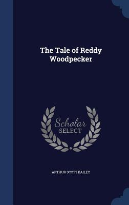 The Tale of Reddy Woodpecker - Bailey, Arthur Scott