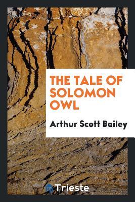 The Tale of Solomon Owl - Bailey, Arthur Scott