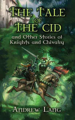 The Tale of the Cid: And Other Stories of Knights and Chivalry - Lang, Andrew