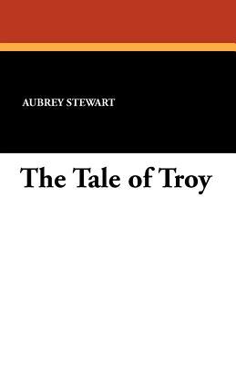 The Tale of Troy - Stewart, Aubrey (Translated by)