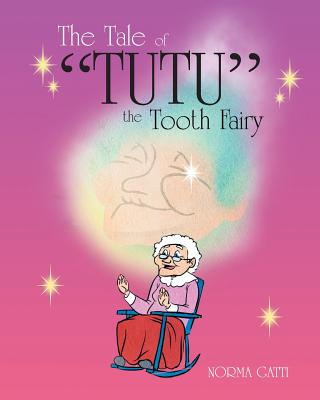The Tale of Tutu the Tooth Fairy - Gatti, Norma