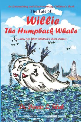 The Tale of: Willie the Humpback Whale: (...And, Two Other Children's Short Stories) - Siluk Dr Hc, Dennis L
