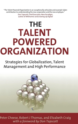 The Talent Powered Organization: Strategies for Globalization, Talent Management and High Performance - Cheese, Peter