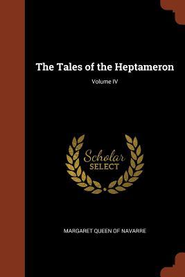The Tales of the Heptameron; Volume IV - Margaret Queen of Navarre