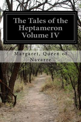 The Tales of the Heptameron Volume IV - Navarre, Margaret Queen of, and Saintsbury, George (Translated by)