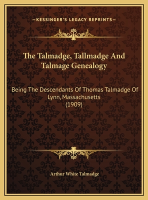 The Talmadge, Tallmadge and Talmage Genealogy: Being the Descendants of Thomas Talmadge of Lynn, Massachusetts (1909) - Talmadge, Arthur White