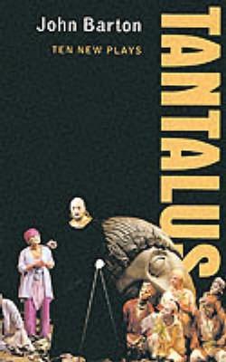 The Tantalus Plays: A Ten Play Cycle - Barton, John