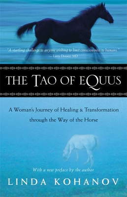 The Tao of Equus: A Woman's Journey of Healing and Transformation Through the Way of the Horse - Kohanov, Linda