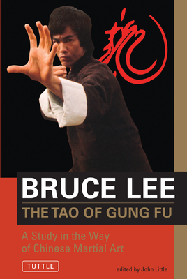 The Tao of Gung Fu Tao of Gung Fu: A Study in the Way of Chinese Martial Art a Study in the Way of Chinese Martial Art - Lee, Bruce, and Little, John (Editor)