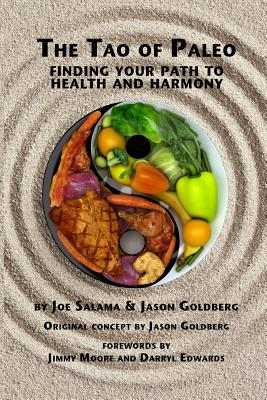The Tao of Paleo: Finding Your Path to Health and Harmony - Salama, Joseph, and Goldberg, Jason, and Edwards, Darryl (Foreword by)