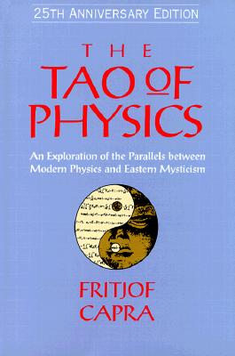 The Tao of Physics - Capra, Fritjof, Professor, PhD