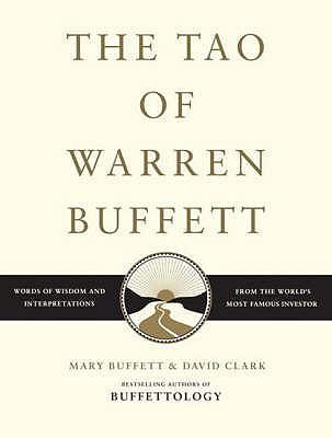 The Tao of Warren Buffett: Warren Buffett's Words of Wisdom - Buffett, Mary, and Clark, David