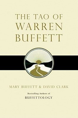 The Tao of Warren Buffett: Warren Buffett's Words of Wisdom - Buffett, Mary